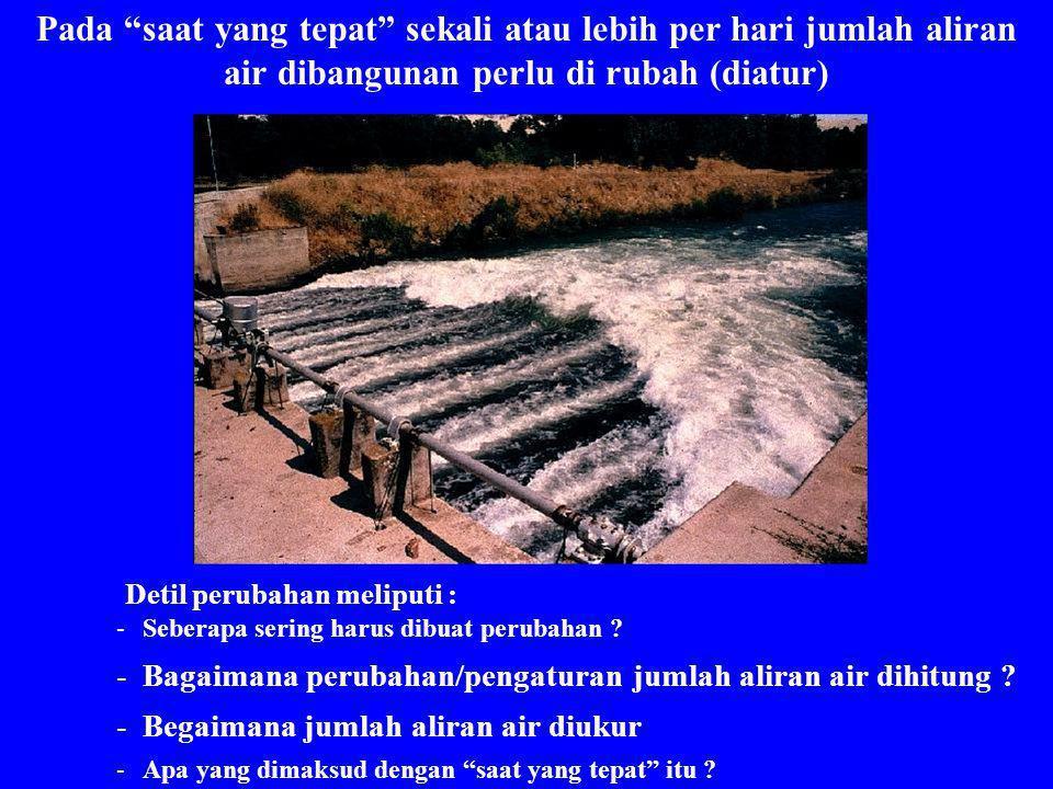 """Pada """"saat yang tepat"""" sekali atau lebih per hari jumlah aliran air dibangunan perlu di rubah (diatur) Detil perubahan meliputi : -Seberapa sering har"""