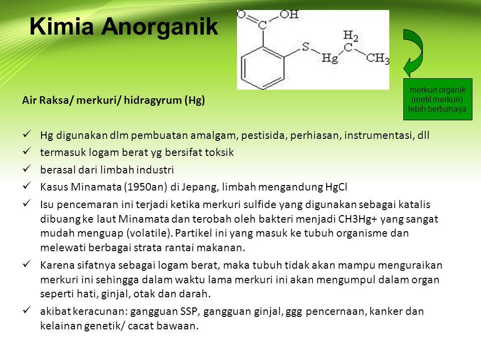 Air Raksa/ merkuri/ hidragyrum (Hg)  Hg digunakan dlm pembuatan amalgam, pestisida, perhiasan, instrumentasi, dll  termasuk logam berat yg bersifat