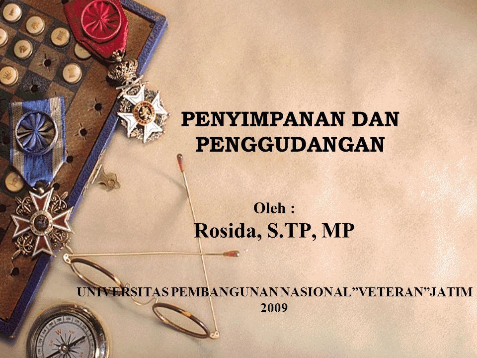 PENYIMPANAN DAN PENGGUDANGAN Oleh : Rosida, S.TP, MP UNIVERSITAS PEMBANGUNAN NASIONAL VETERAN JATIM 2009