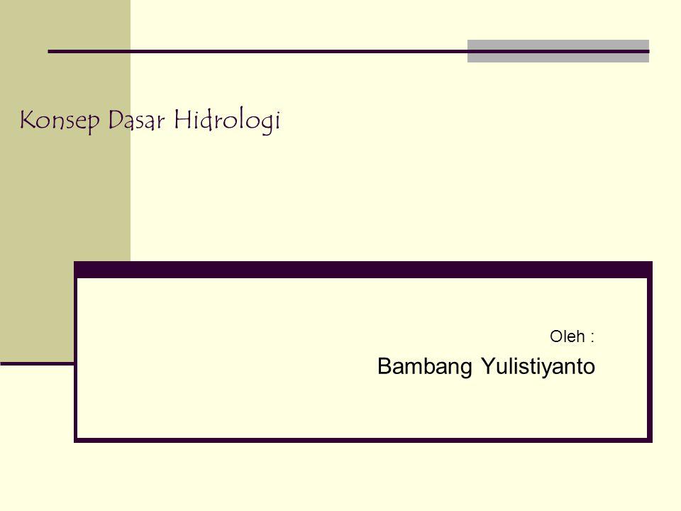 Konsep Dasar Hidrologi Oleh : Bambang Yulistiyanto