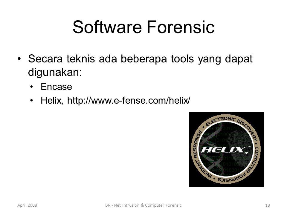 Software Forensic •Secara teknis ada beberapa tools yang dapat digunakan: •Encase •Helix, http://www.e-fense.com/helix/ April 200818BR - Net Intrusion