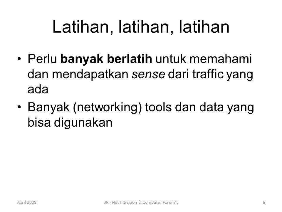 Latihan, latihan, latihan •Perlu banyak berlatih untuk memahami dan mendapatkan sense dari traffic yang ada •Banyak (networking) tools dan data yang b