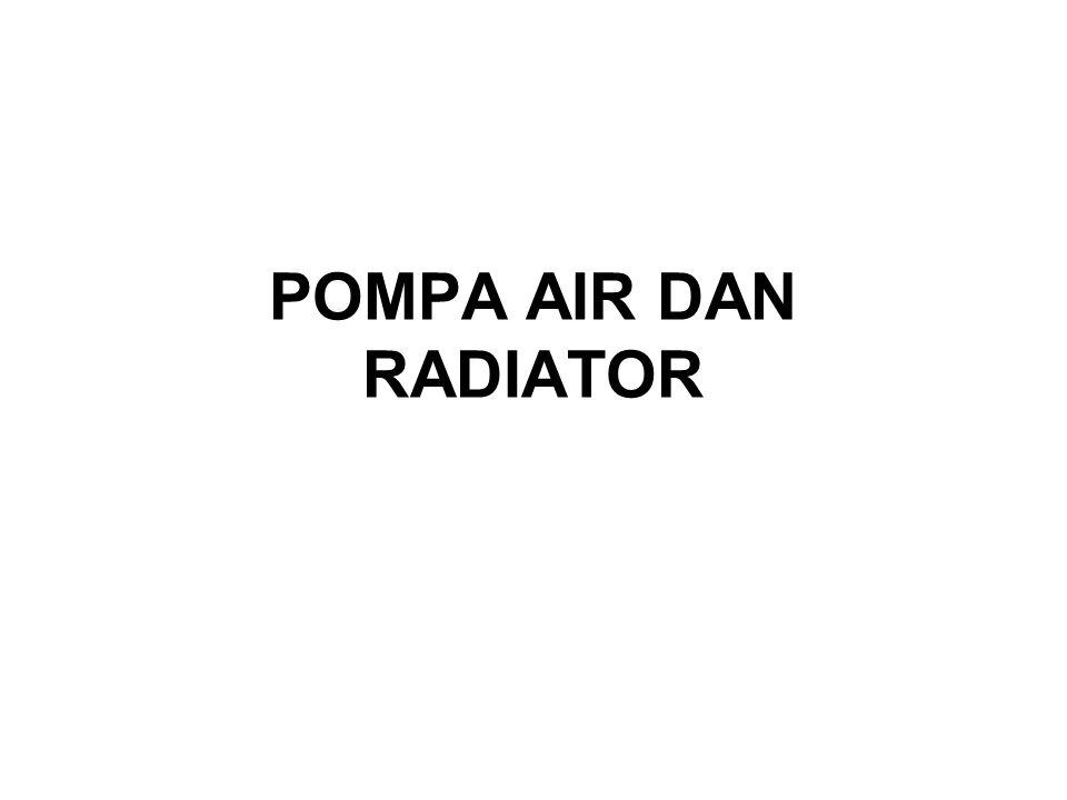 POMPA AIR Fungsi pompa air •Untuk melancarkan peredaran air yang melalui motor dan radiator supaya pendingin merata dan efesien.