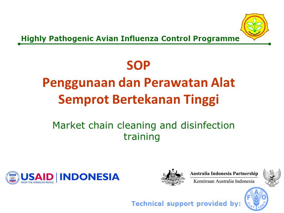 Technical support provided by: Highly Pathogenic Avian Influenza Control Programme SOP Penggunaan dan Perawatan Alat Semprot Bertekanan Tinggi Market chain cleaning and disinfection training