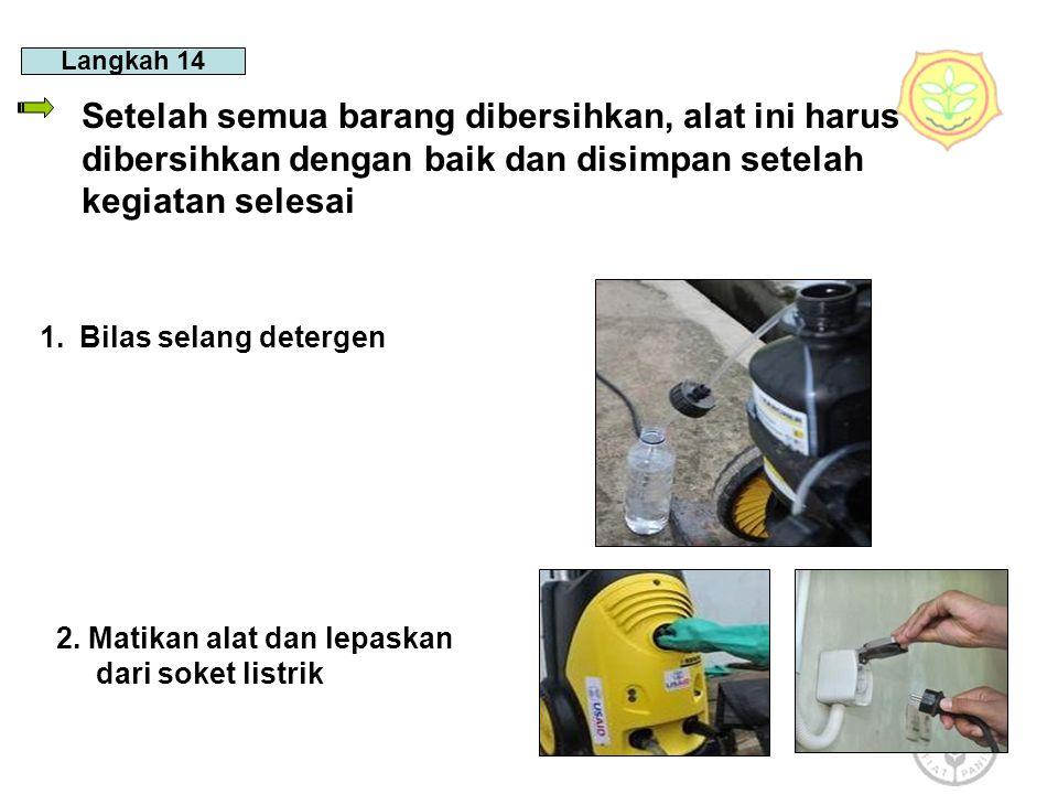 Langkah 14 Setelah semua barang dibersihkan, alat ini harus dibersihkan dengan baik dan disimpan setelah kegiatan selesai 1.Bilas selang detergen 2.