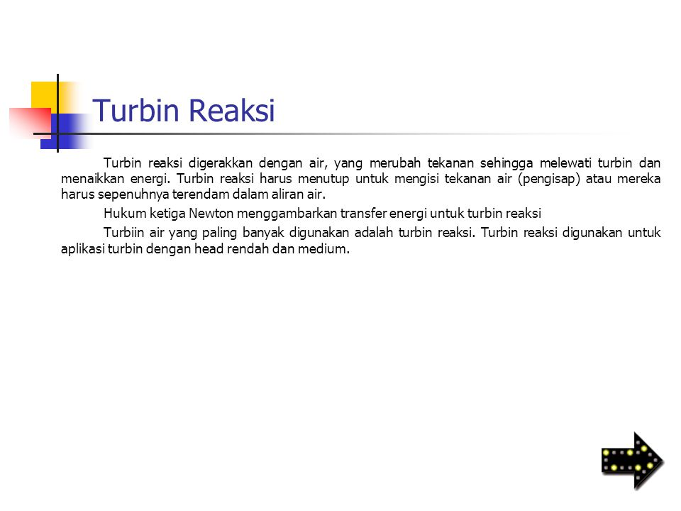 Turbin Reaksi Turbin reaksi digerakkan dengan air, yang merubah tekanan sehingga melewati turbin dan menaikkan energi. Turbin reaksi harus menutup unt