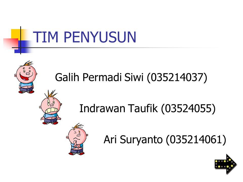 TIM PENYUSUN Galih Permadi Siwi (035214037) Indrawan Taufik (03524055) Ari Suryanto (035214061)