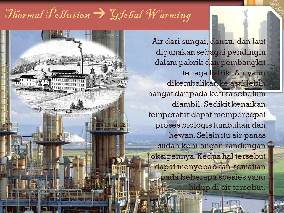 Air dari sungai, danau, dan laut digunakan sebagai pendingin dalam pabrik dan pembangkit tenaga listrik.