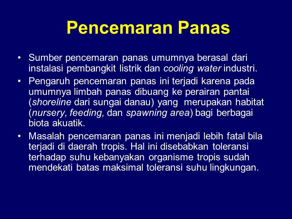 Pencemaran Panas •Sumber pencemaran panas umumnya berasal dari instalasi pembangkit listrik dan cooling water industri. •Pengaruh pencemaran panas ini
