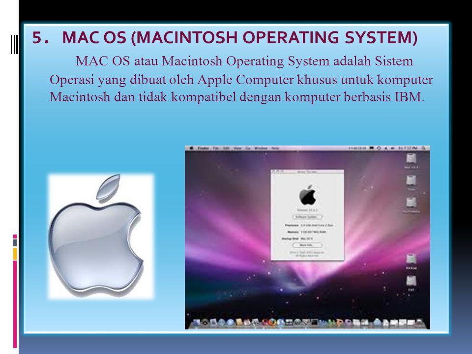4. IBM OS/2 Sistem Operasi IBM OS/2 ini dibuat secara bersama-sama oleh International Bussiness Machine Corporation dan Microsoft Corporation, untuk d
