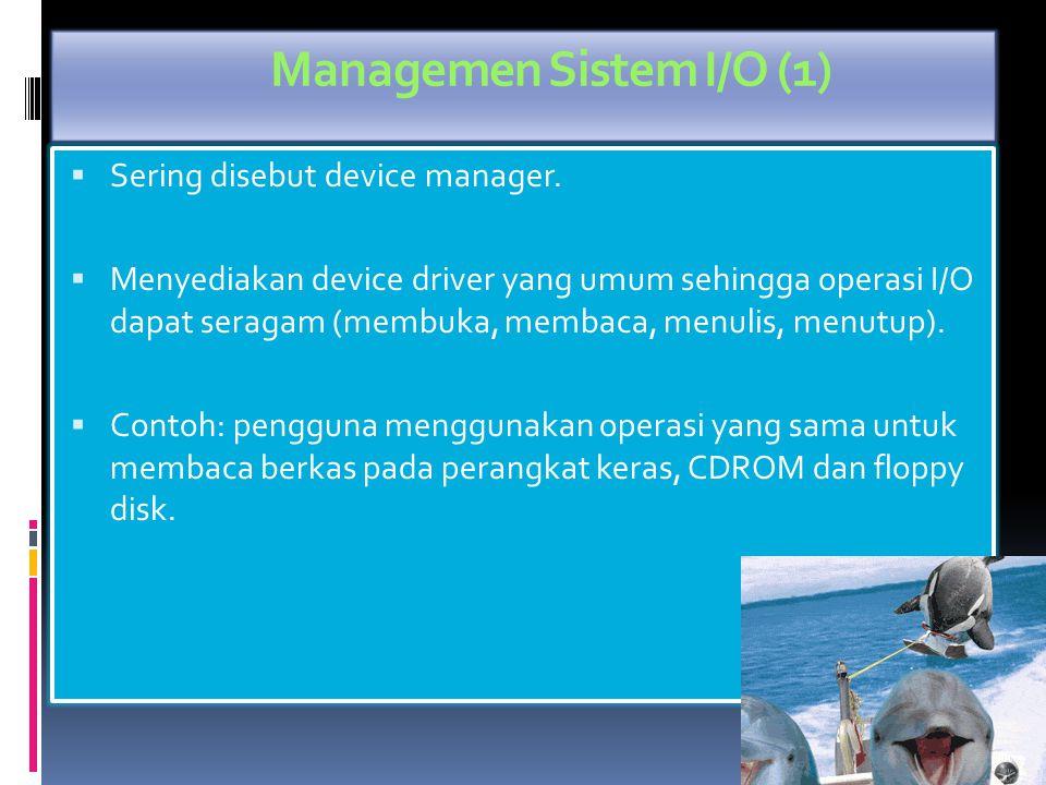 Managemen File (2) Sistem operasi bertanggung jawab untuk aktivitas berikut yang berhubungan dengan manajemen berkas seperti:  Pembuatan dan penghapusan berkas.