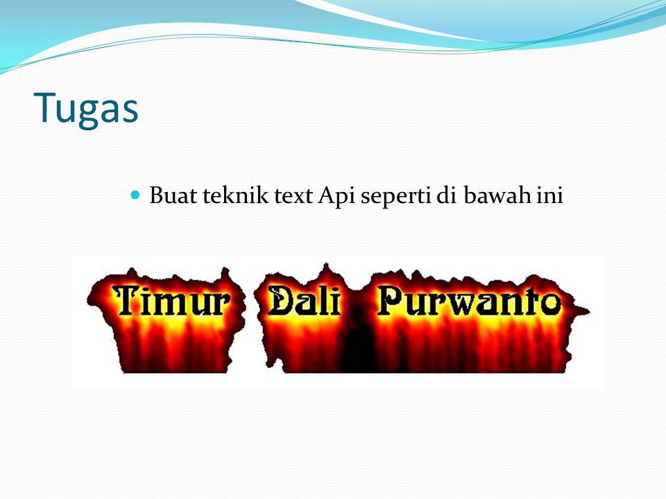 Tugas  Buat teknik text Api seperti di bawah ini