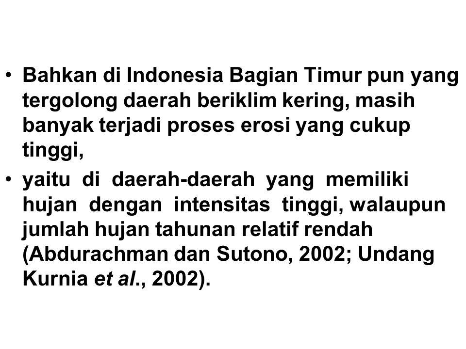 •Bahkan di Indonesia Bagian Timur pun yang tergolong daerah beriklim kering, masih banyak terjadi proses erosi yang cukup tinggi, •yaitu di daerah-dae