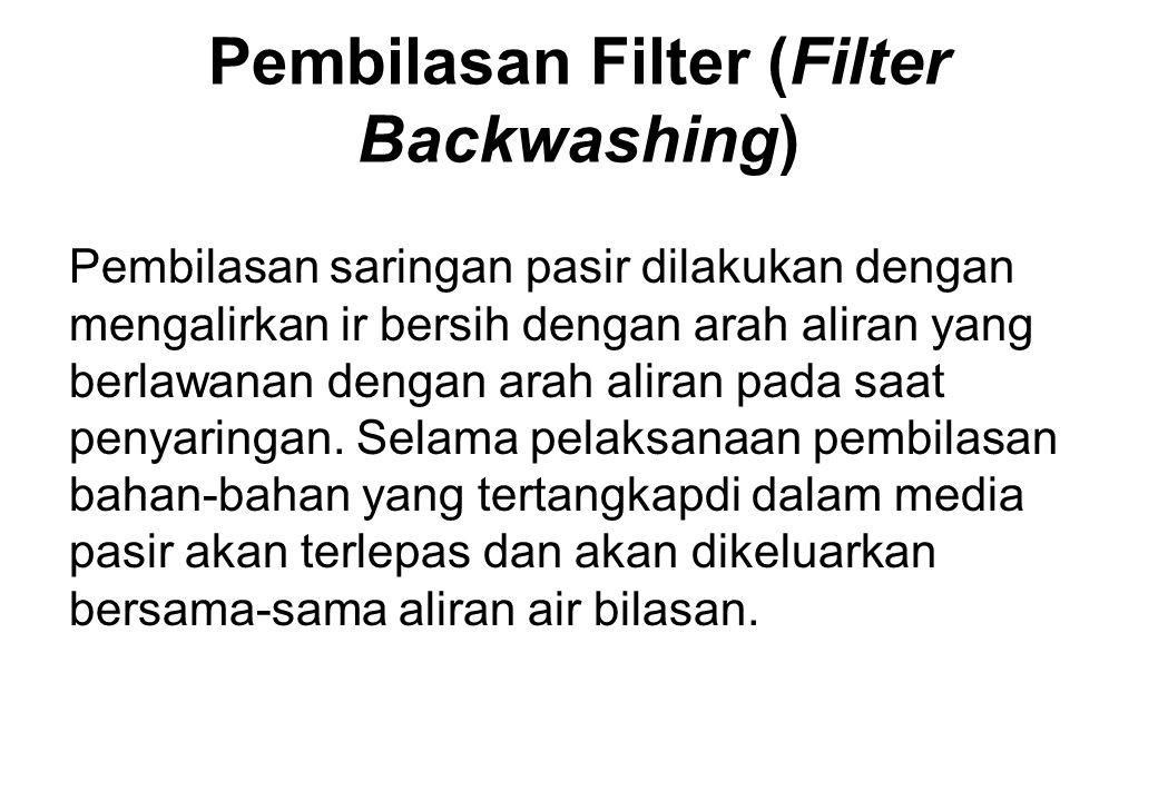 Pembilasan Filter (Filter Backwashing) Pembilasan saringan pasir dilakukan dengan mengalirkan ir bersih dengan arah aliran yang berlawanan dengan arah