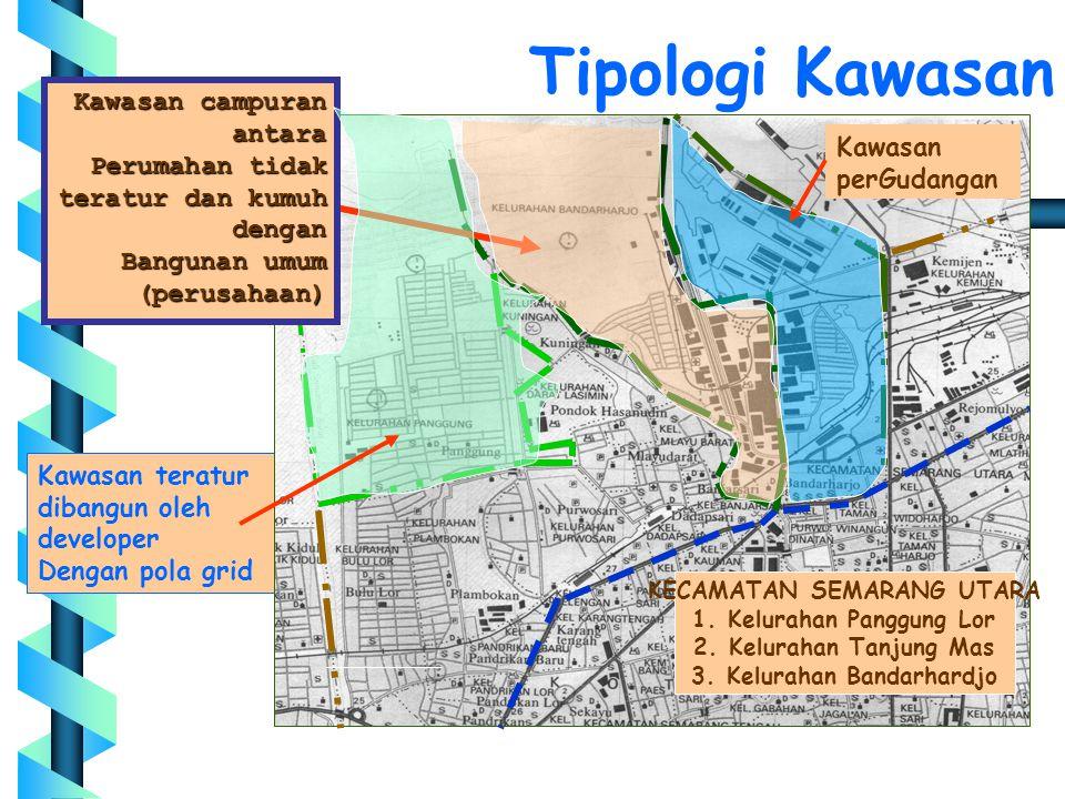 Tipologi Kawasan Kawasan teratur dibangun oleh developer Dengan pola grid KECAMATAN SEMARANG UTARA 1. Kelurahan Panggung Lor 2. Kelurahan Tanjung Mas