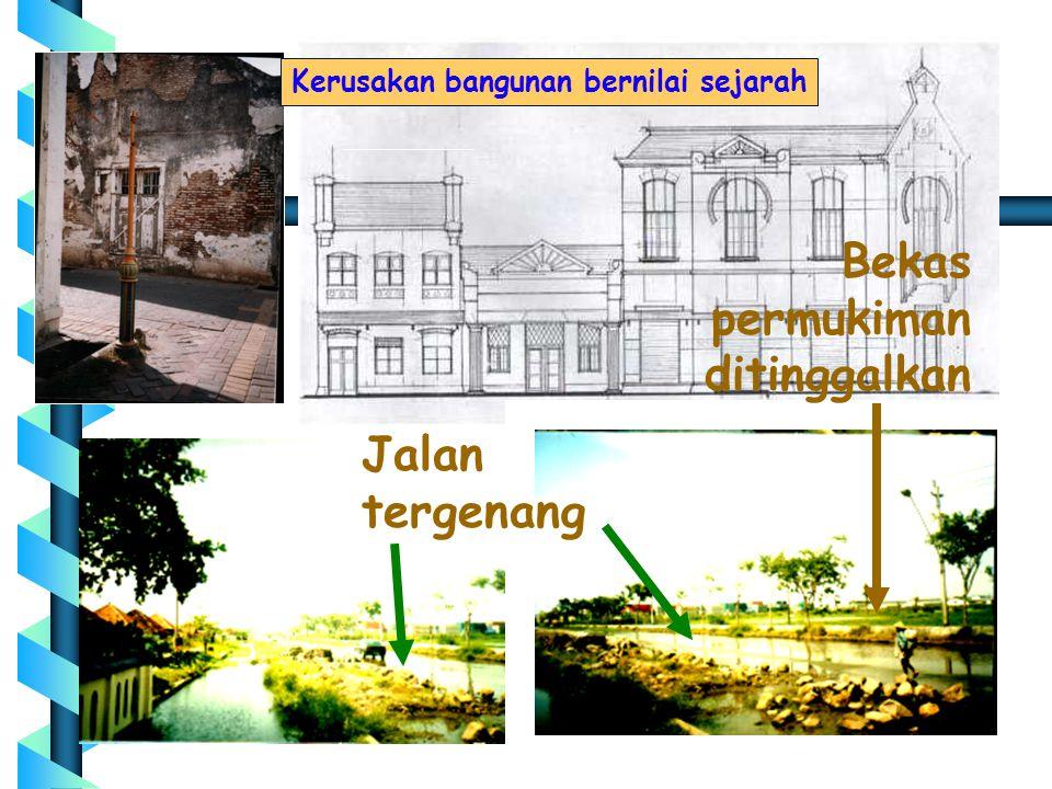 Bekas permukiman ditinggalkan Jalan tergenang Kerusakan bangunan bernilai sejarah