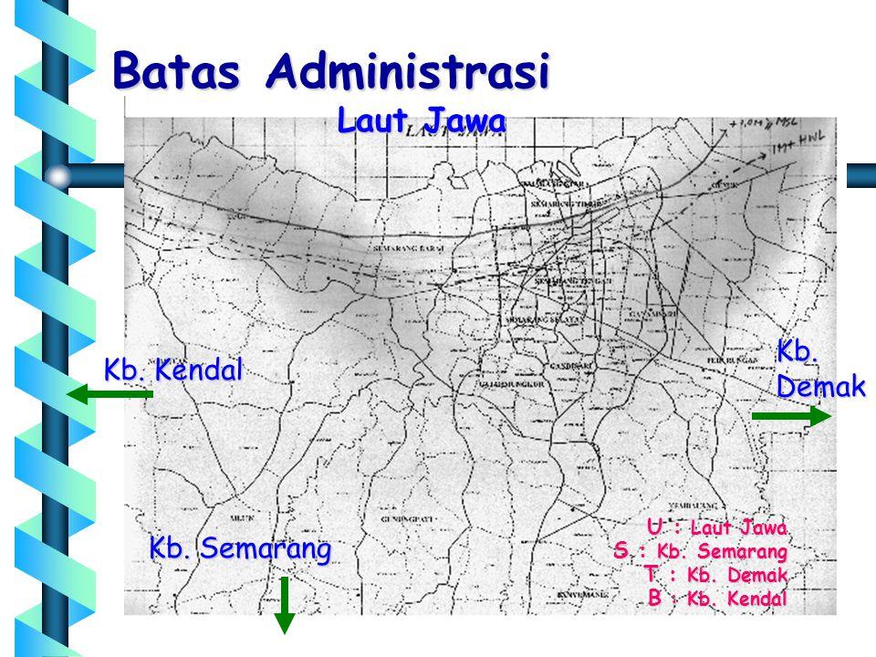Batas Administrasi U : Laut Jawa S : Kb. Semarang T : Kb. Demak B : Kb. Kendal Laut Jawa Kb. Semarang Kb. Demak Kb. Kendal