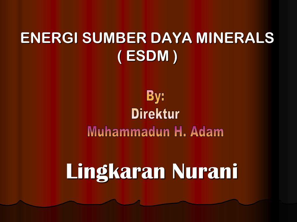 ENERGI SUMBER DAYA MINERALS ( ESDM ) Lingkaran Nurani