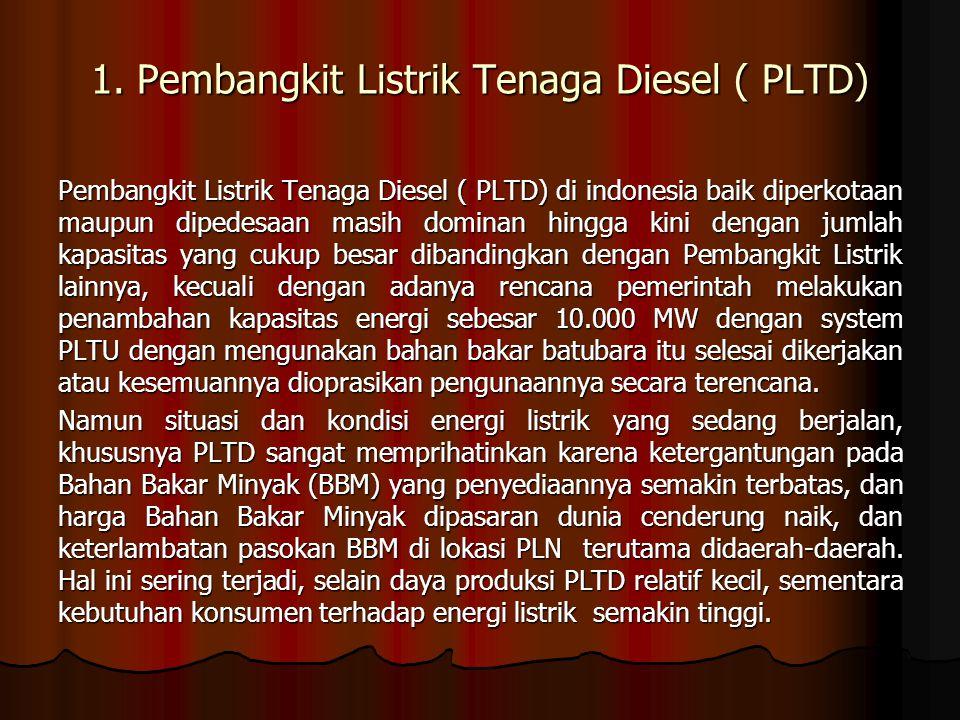 1. Pembangkit Listrik Tenaga Diesel ( PLTD) Pembangkit Listrik Tenaga Diesel ( PLTD) di indonesia baik diperkotaan maupun dipedesaan masih dominan hin