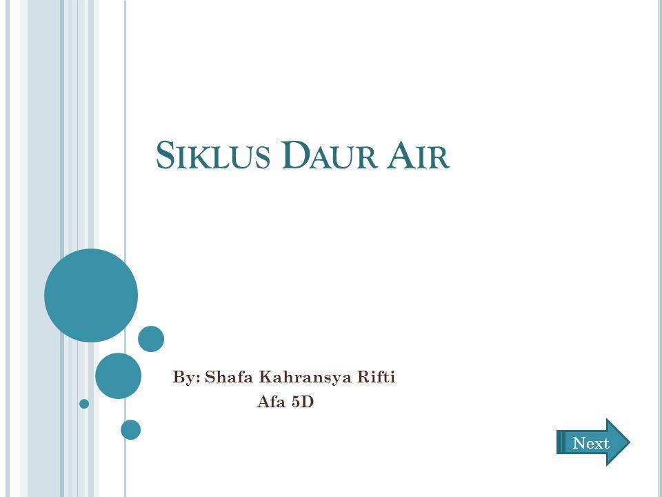 S IKLUS D AUR A IR By: Shafa Kahransya Rifti Afa 5D Next