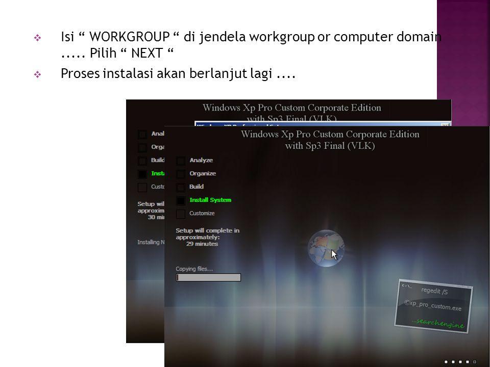 """ Isi """" WORKGROUP """" di jendela workgroup or computer domain..... Pilih """" NEXT """"  Proses instalasi akan berlanjut lagi...."""