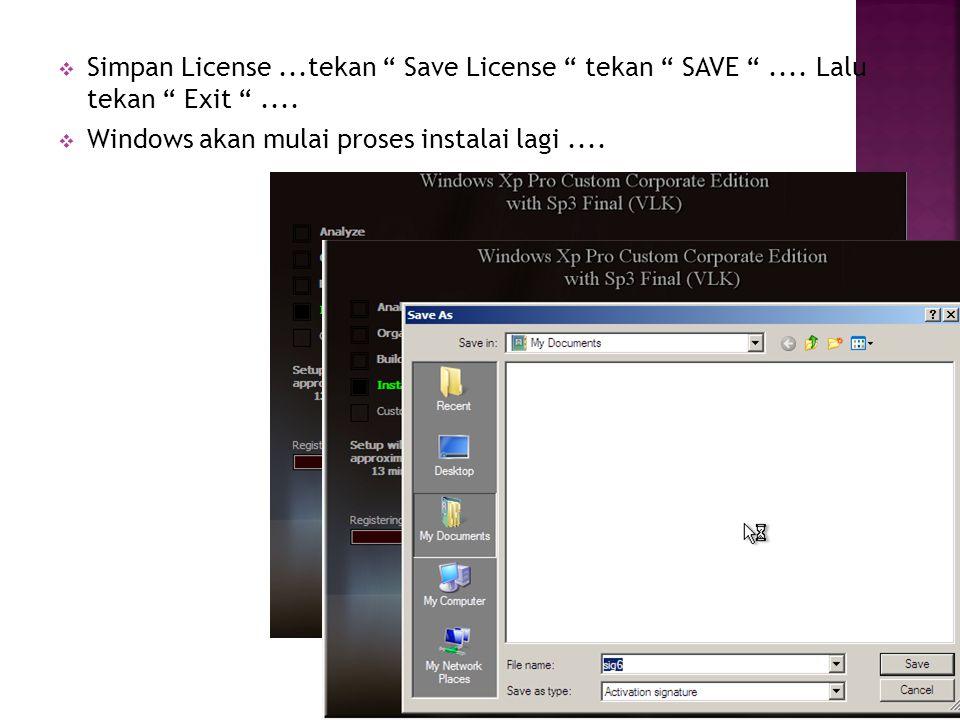 """ Simpan License...tekan """" Save License """" tekan """" SAVE """".... Lalu tekan """" Exit """"....  Windows akan mulai proses instalai lagi...."""