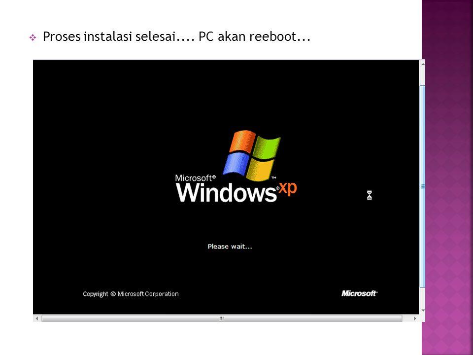  Proses instalasi selesai.... PC akan reeboot...