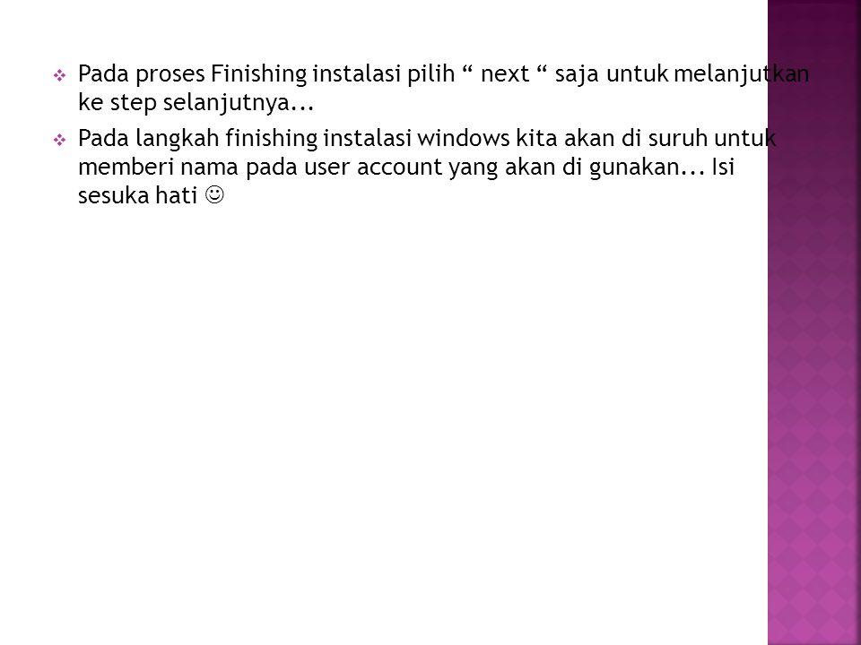 " Pada proses Finishing instalasi pilih "" next "" saja untuk melanjutkan ke step selanjutnya...  Pada langkah finishing instalasi windows kita akan di"