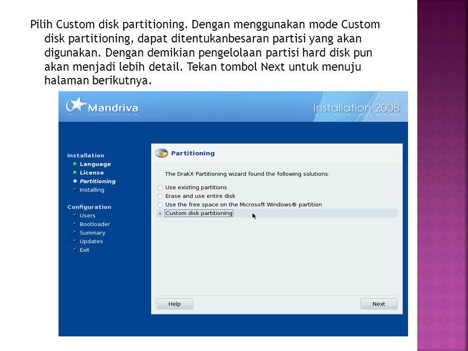 Pilih Custom disk partitioning. Dengan menggunakan mode Custom disk partitioning, dapat ditentukanbesaran partisi yang akan digunakan. Dengan demikian