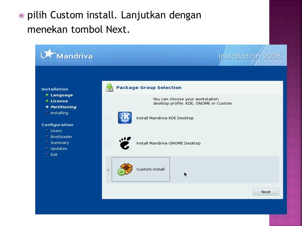  pilih Custom install. Lanjutkan dengan menekan tombol Next.