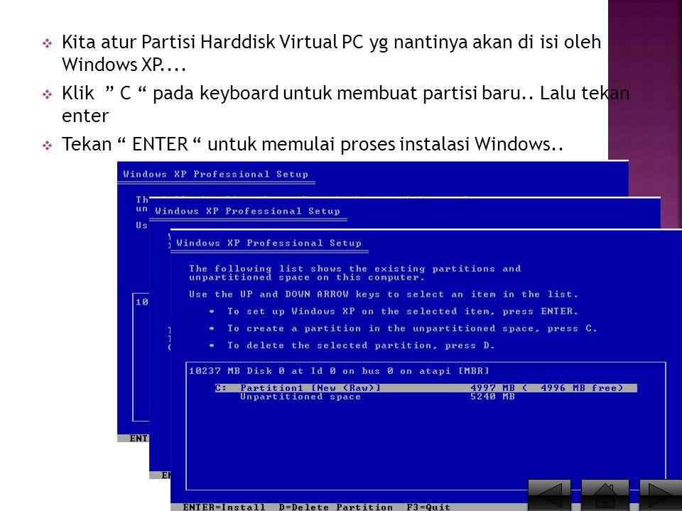 """ Kita atur Partisi Harddisk Virtual PC yg nantinya akan di isi oleh Windows XP....  Klik """" C """" pada keyboard untuk membuat partisi baru.. Lalu tekan"""