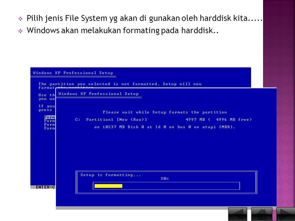  Pilih jenis File System yg akan di gunakan oleh harddisk kita.....  Windows akan melakukan formating pada harddisk..