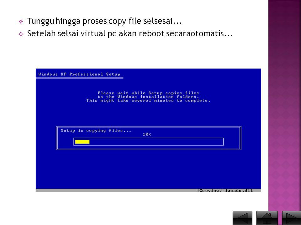  Tunggu hingga proses copy file selsesai...  Setelah selsai virtual pc akan reboot secaraotomatis...