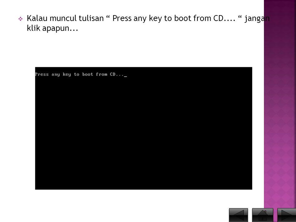 """ Kalau muncul tulisan """" Press any key to boot from CD.... """" jangan klik apapun..."""