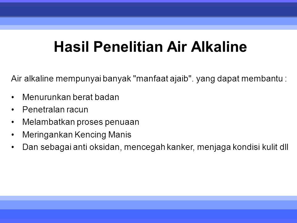 Hasil Penelitian Air Alkaline Air alkaline mempunyai banyak manfaat ajaib .