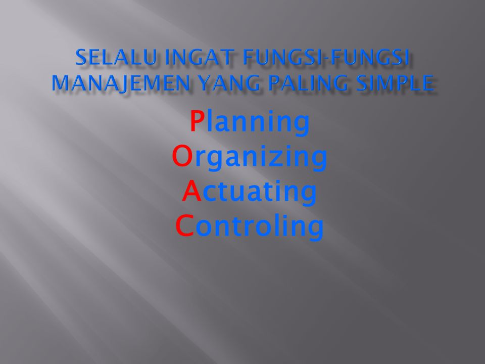 Planning Organizing Actuating Controling