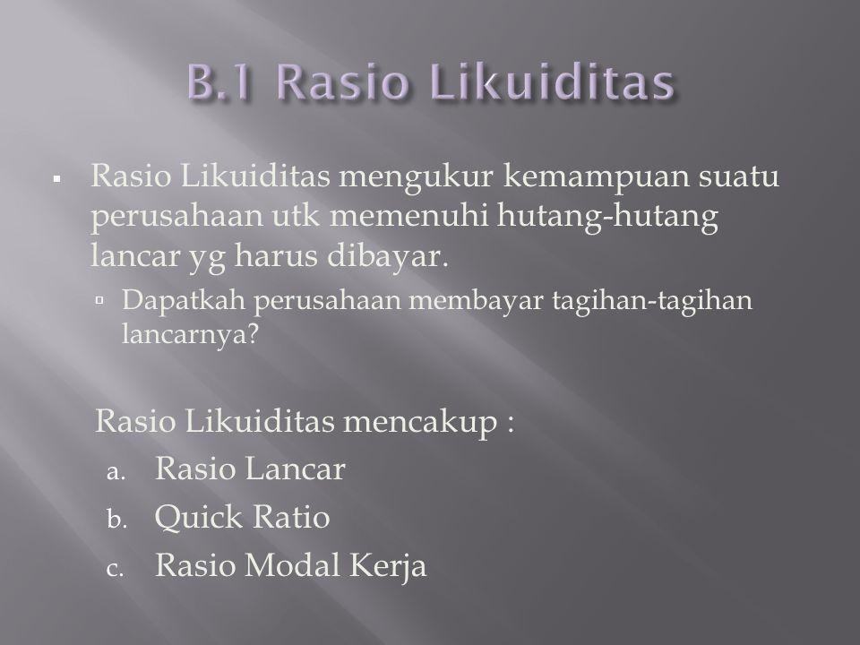  Rasio Likuiditas mengukur kemampuan suatu perusahaan utk memenuhi hutang-hutang lancar yg harus dibayar.  Dapatkah perusahaan membayar tagihan-tagi