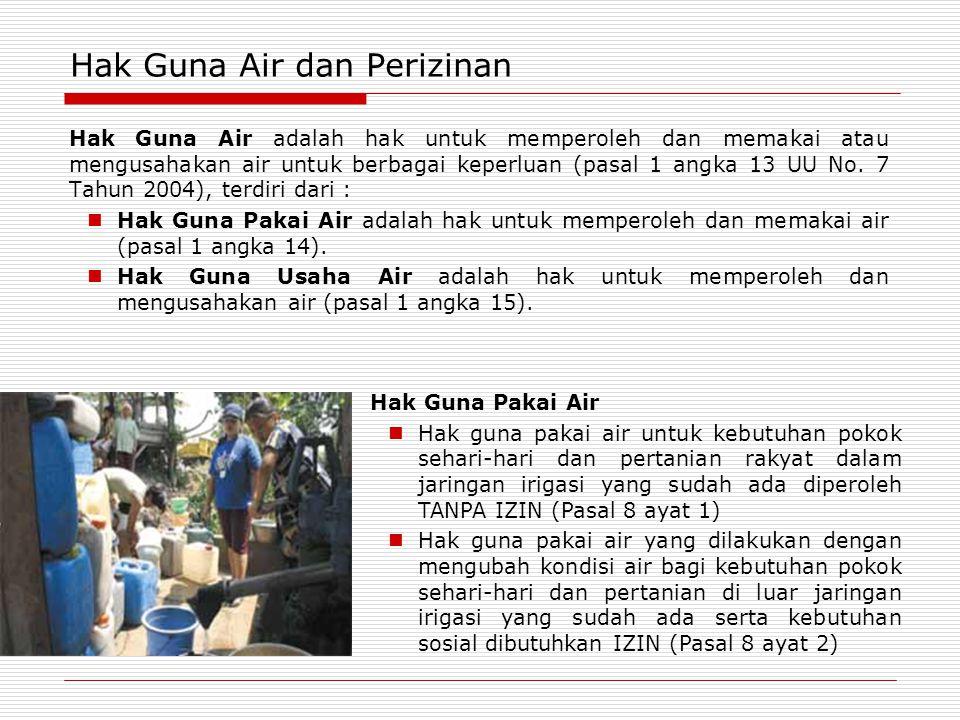 Hak Guna Air dan Perizinan Hak Guna Air adalah hak untuk memperoleh dan memakai atau mengusahakan air untuk berbagai keperluan (pasal 1 angka 13 UU No