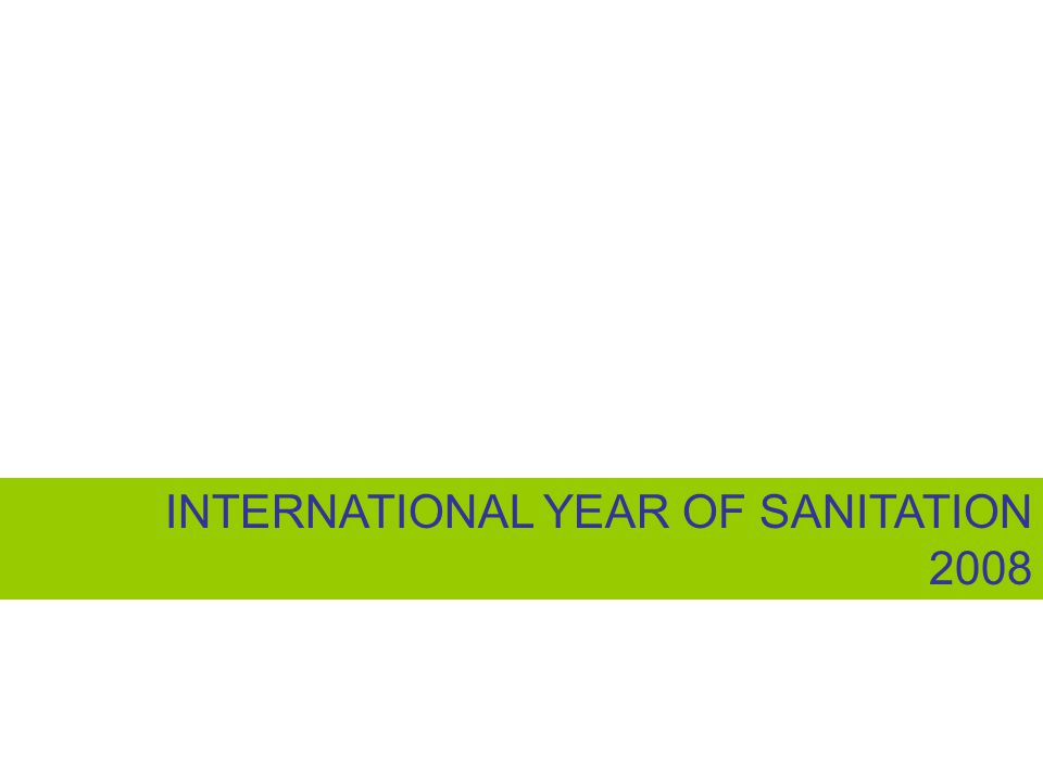 INTERNATIONAL YEAR OF SANITATION 2008