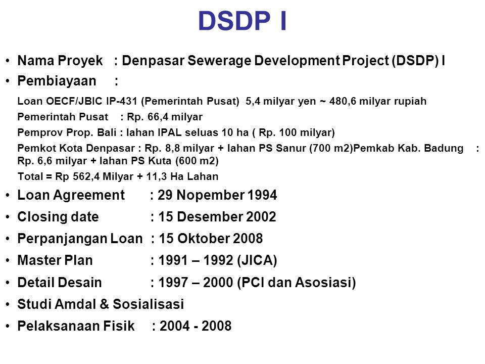 DSDP I •Nama Proyek : Denpasar Sewerage Development Project (DSDP) I •Pembiayaan : Loan OECF/JBIC IP-431 (Pemerintah Pusat) 5,4 milyar yen ~ 480,6 mil