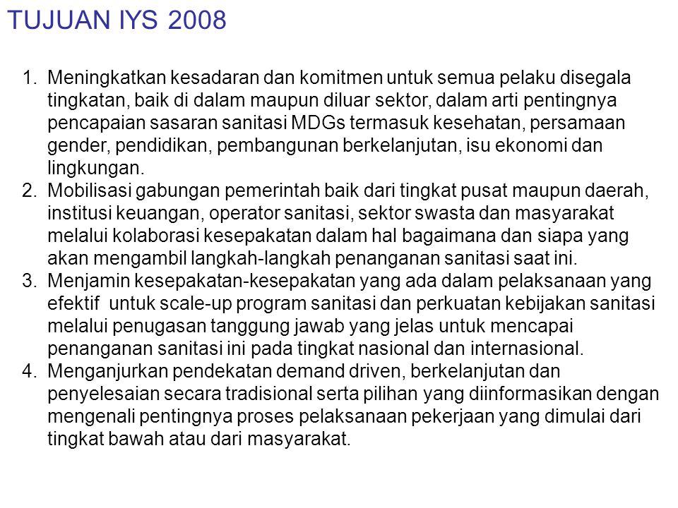 TUJUAN IYS 2008…lanjutan 5.Menjamin peningkatan pendanaan untuk lompatan awal dan progres yang berkelanjutan melalui kesepakatan alokasi pendanaan dari pemerintah dan partnes pembangunannya.