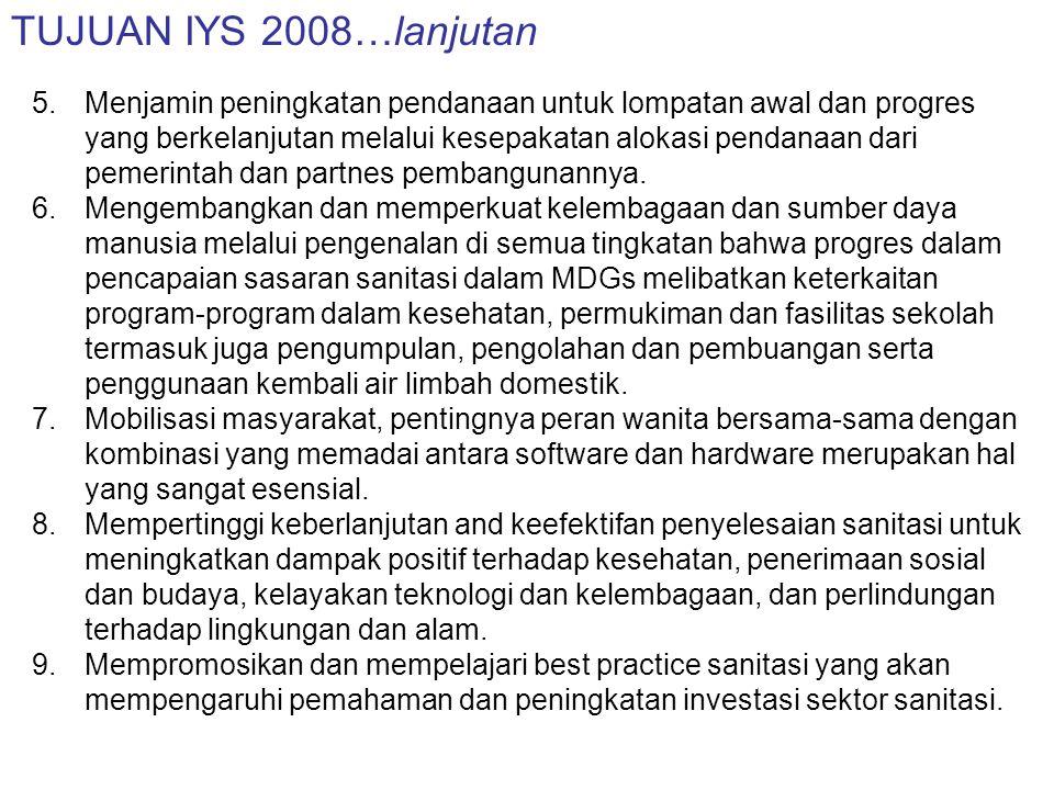 TUJUAN IYS 2008…lanjutan 5.Menjamin peningkatan pendanaan untuk lompatan awal dan progres yang berkelanjutan melalui kesepakatan alokasi pendanaan dar