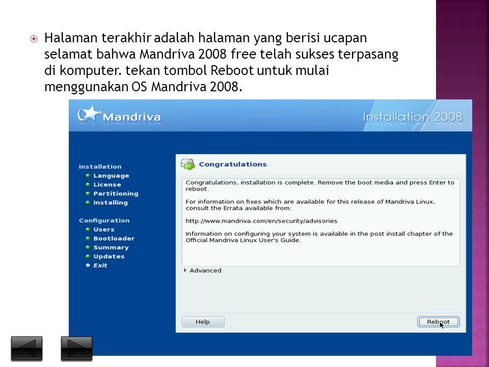  Halaman terakhir adalah halaman yang berisi ucapan selamat bahwa Mandriva 2008 free telah sukses terpasang di komputer. tekan tombol Reboot untuk mu
