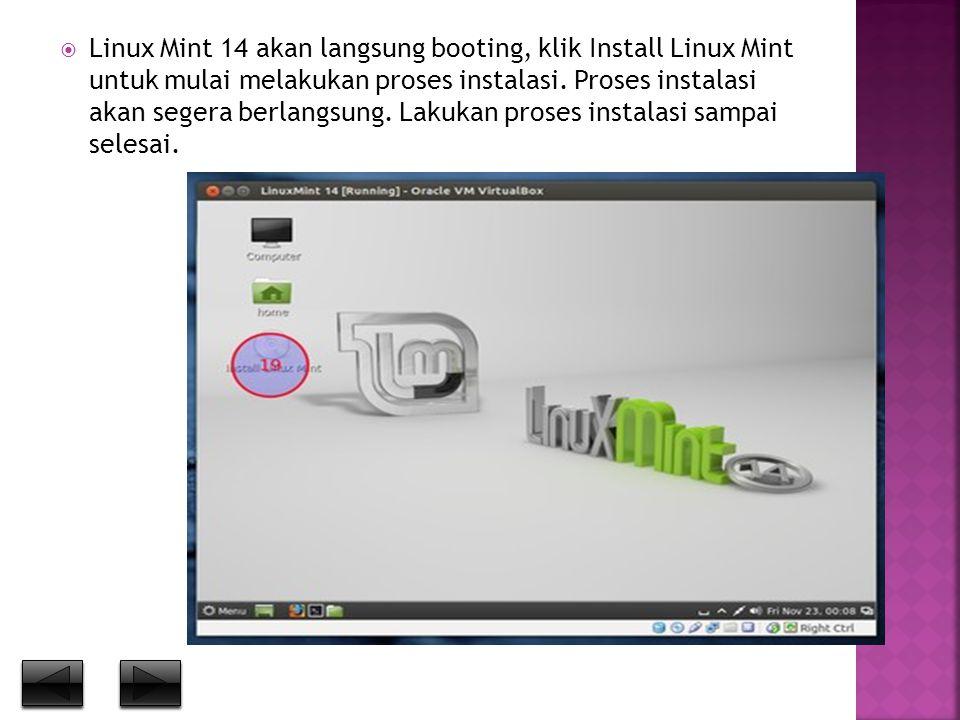  Linux Mint 14 akan langsung booting, klik Install Linux Mint untuk mulai melakukan proses instalasi. Proses instalasi akan segera berlangsung. Lakuk