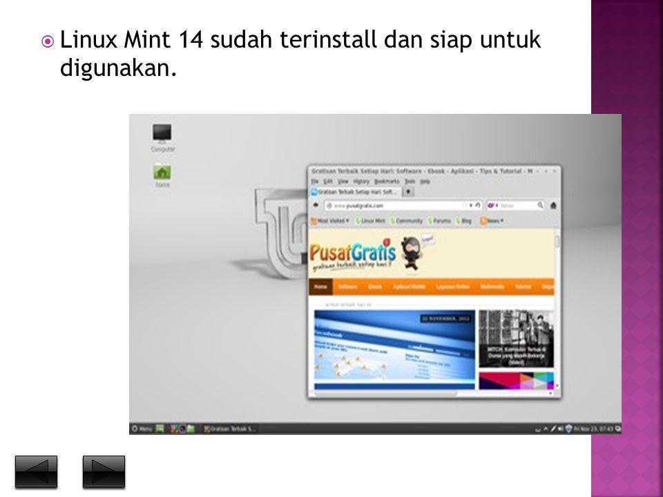  Linux Mint 14 sudah terinstall dan siap untuk digunakan.