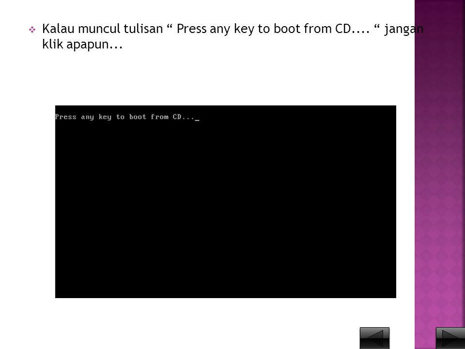 " Kalau muncul tulisan "" Press any key to boot from CD.... "" jangan klik apapun..."