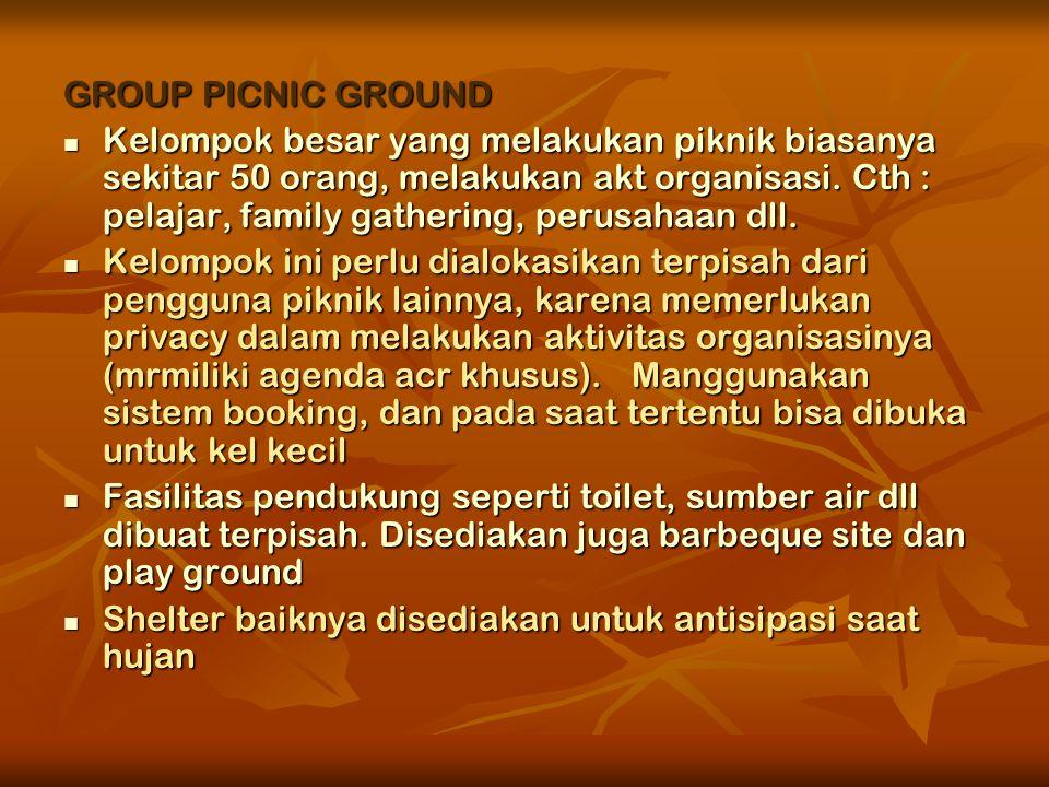 GROUP PICNIC GROUND  Kelompok besar yang melakukan piknik biasanya sekitar 50 orang, melakukan akt organisasi.