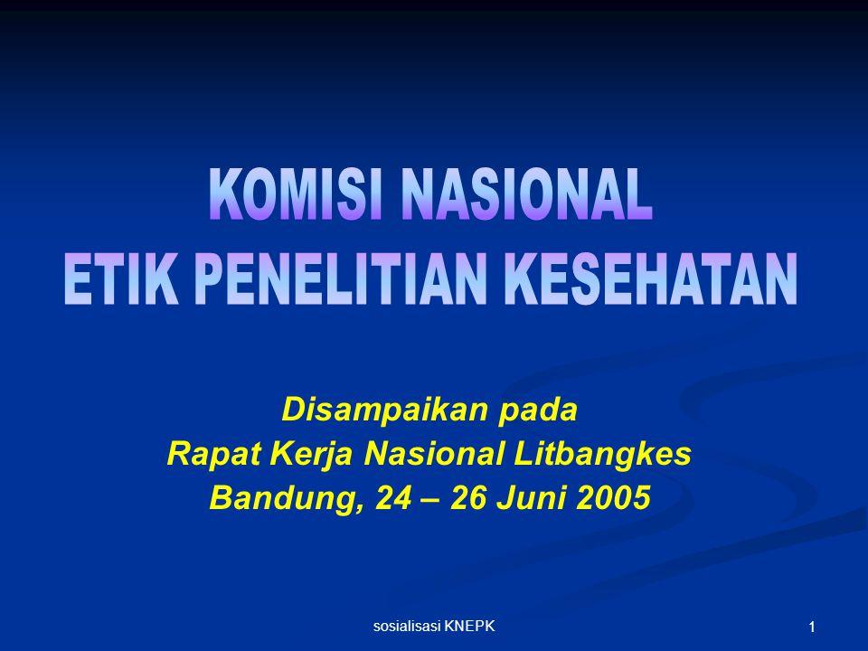 sosialisasi KNEPK 1 Disampaikan pada Rapat Kerja Nasional Litbangkes Bandung, 24 – 26 Juni 2005