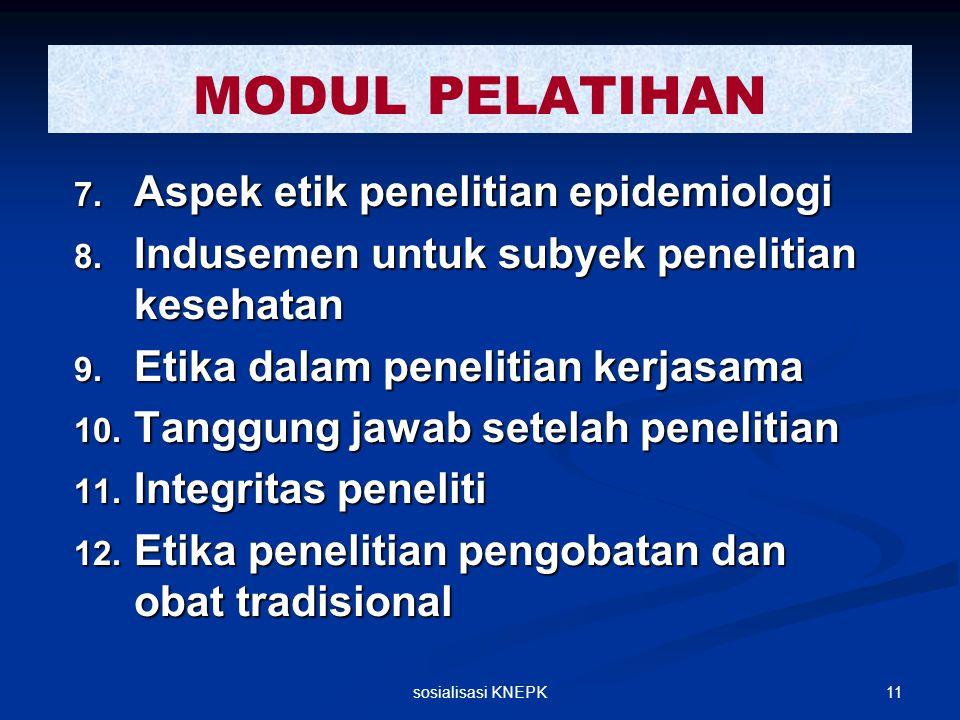 11sosialisasi KNEPK 7. Aspek etik penelitian epidemiologi 8. Indusemen untuk subyek penelitian kesehatan 9. Etika dalam penelitian kerjasama 10. Tangg