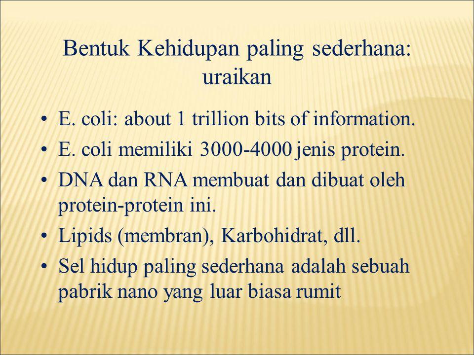 Bentuk Kehidupan paling sederhana: uraikan •E. coli: about 1 trillion bits of information.